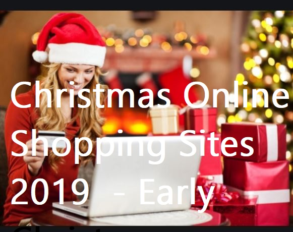Christmas Online Shopping Sites 2019 - Early Christmas Shopping Deals