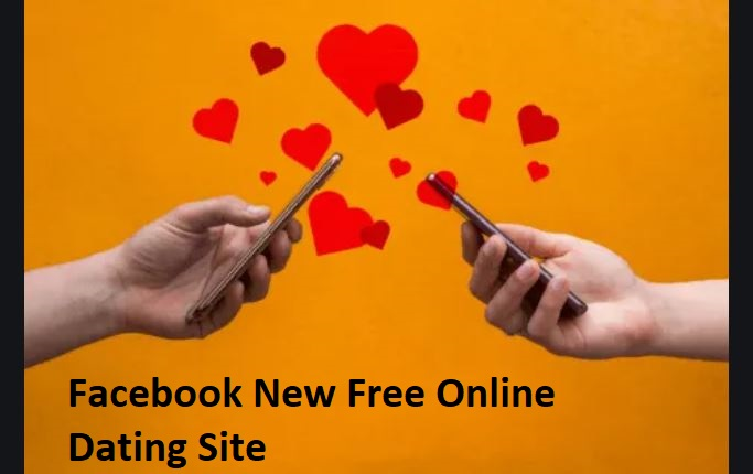 Facebook New Free Online Dating Site
